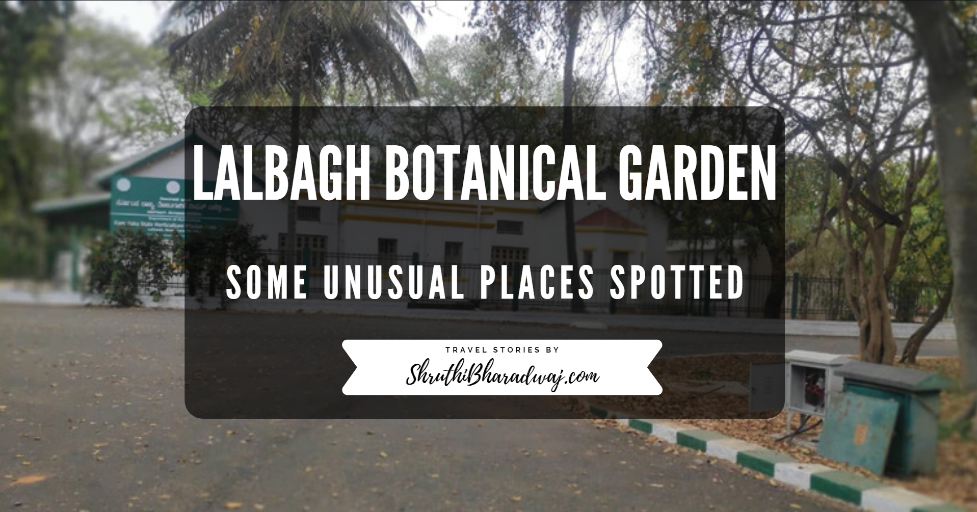 Lalbagh botanical garden_bangalore_places to visit in bangalore_shruthibharadwaj_cover pic 1